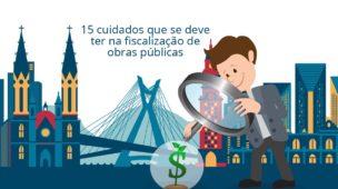 15 cuidados da fiscalização de obras públicas