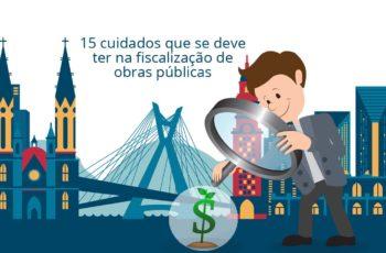 15 cuidados que se deve ter na fiscalização de obras públicas